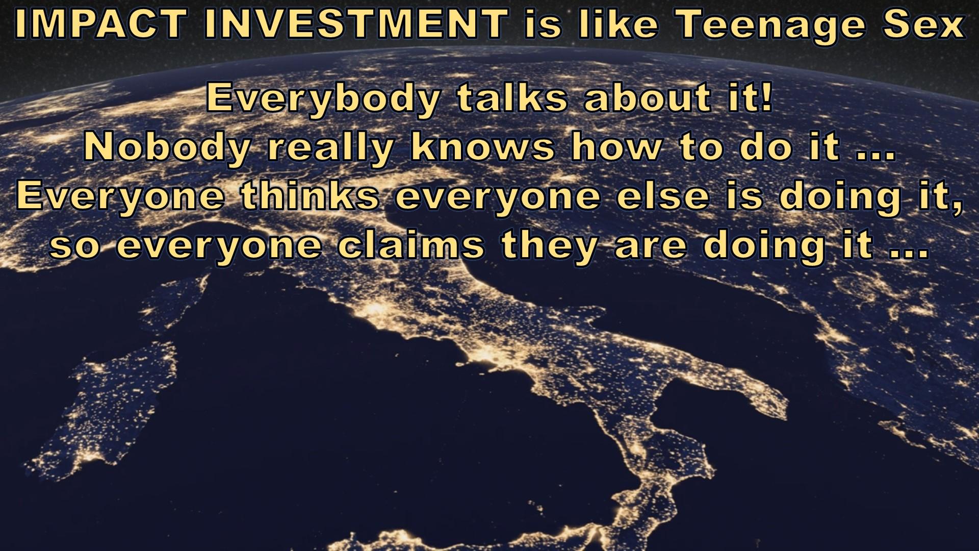 Impact Investing is like Teenage Sex