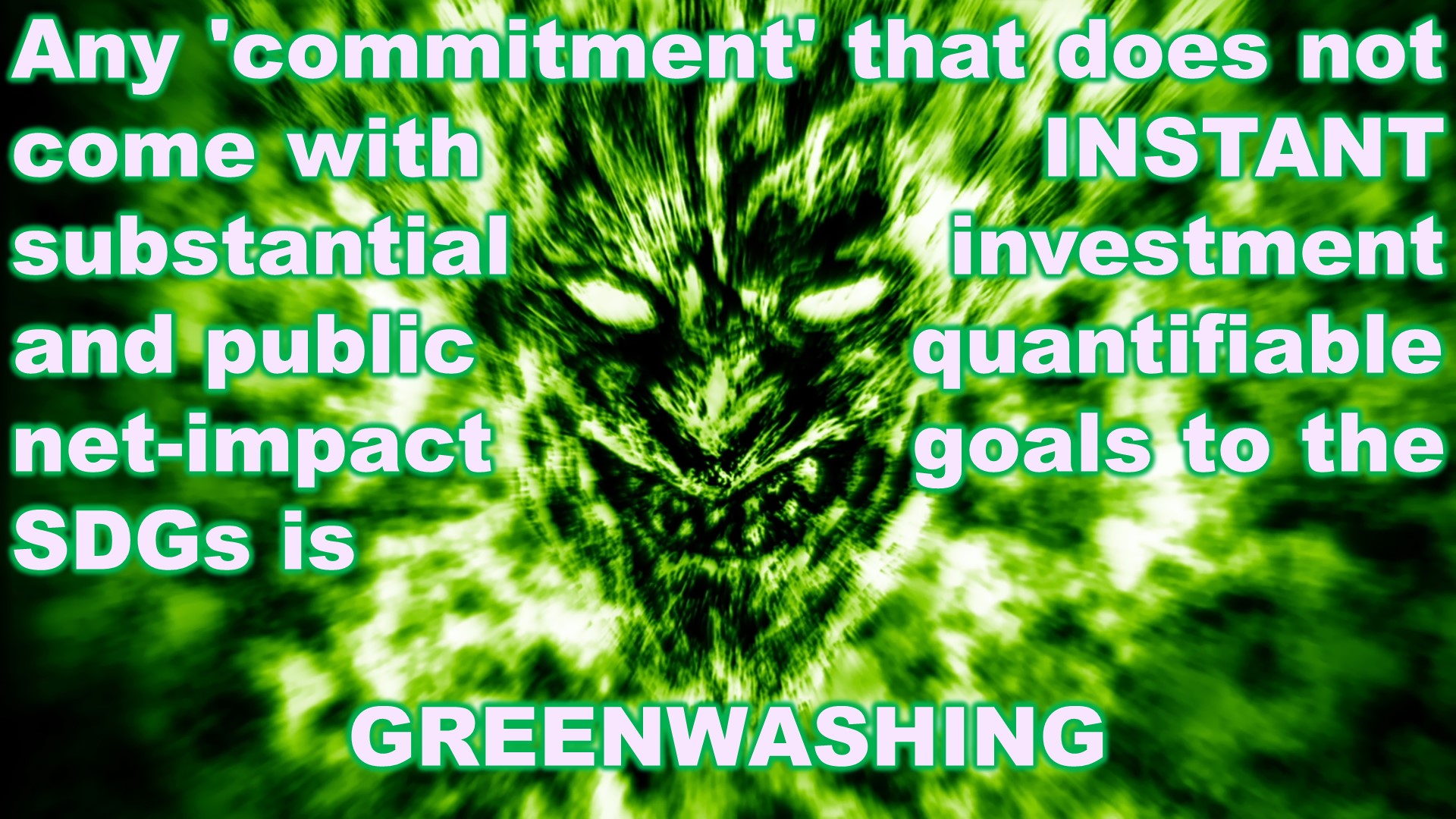 Any 'commitment' that does not come with INSTANT substantial investment and public quantifiable net-impact goals to the SDGs is GREENWASHING