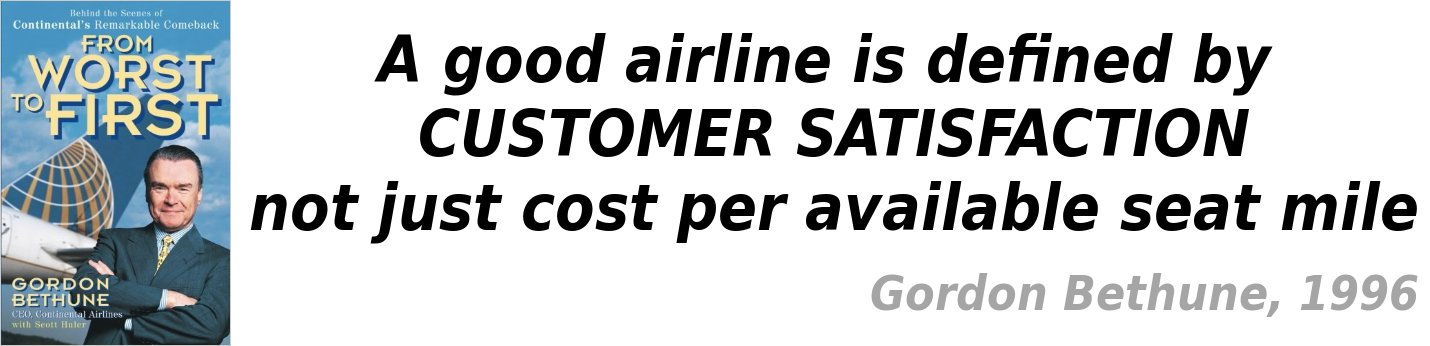 A good airline is defined by CUSTOMER SATISFACTION not just cost per available seat mile - Gorden Bethune 1996