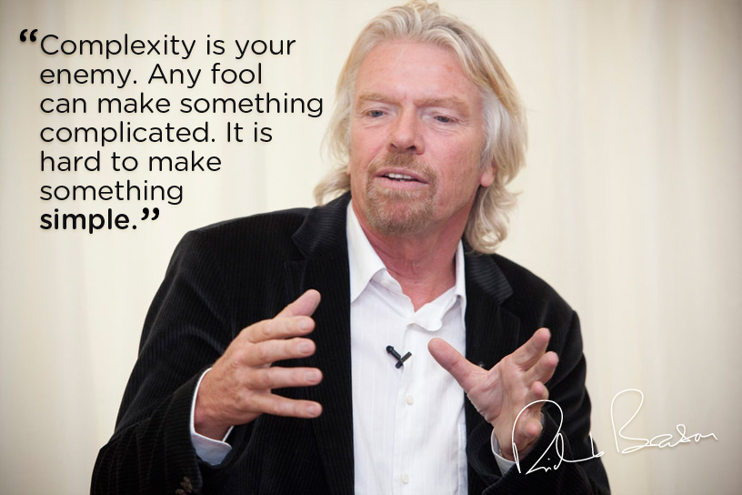 Richard Branson quote: Complexity is your enemy. Any fool can make something complicated, it is hard to make something simple! Unhyping Online Marketing