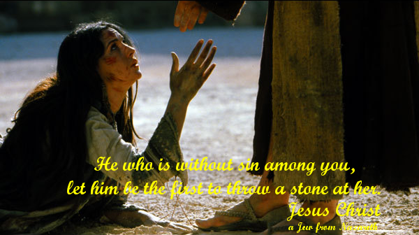 He who is without sin among you, let him be the first to throw a stone at her