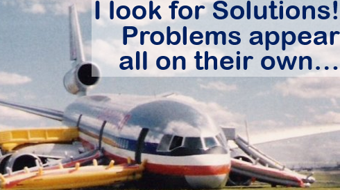 I look for Solutions! Problems appear all on their own...