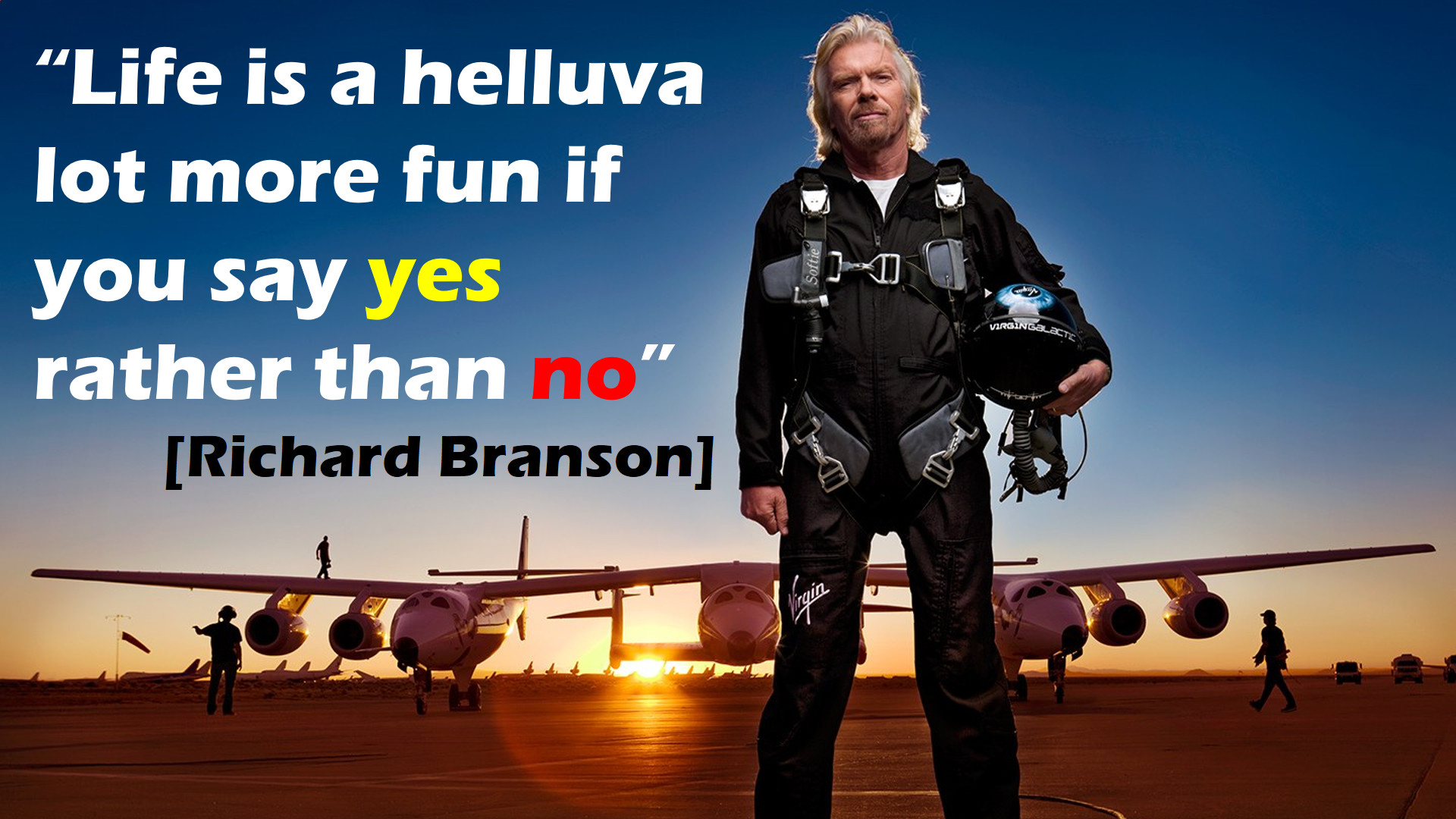 Life is a helluva lot more fun if you say YES rather than no. Richard Branson