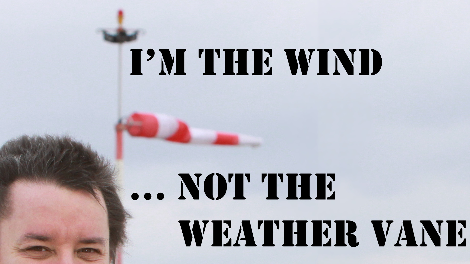 I'm the Wind ... not the Weather Vane